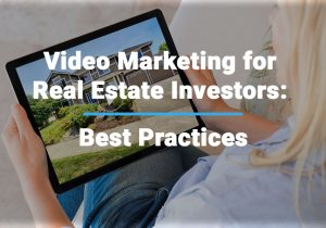 Video Marketing for Real Estate Investors Best Practices